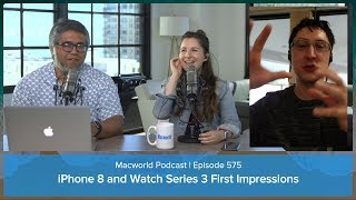 First impressions of the iPhone 8, Apple Watch Series 3, and Apple TV 4K | Macworld Podcast ep. 575