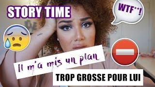 Story Time l Il m'a mis un plan, TROP GROSSE POUR LUI !!!! 🙈 😱