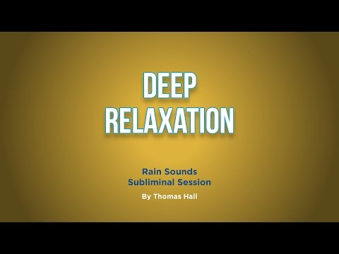 Deep Relaxation - Rain Sounds Subliminal Session - By Thomas Hall
