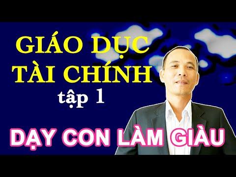 Daỵ Con Làm Giàu BÀI 1 _  Giáo Dục Tài Chính(Financial Education) _ Vì Một Việt Nam Hùng Cường