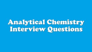 Analytical Chemistry Interview Questions