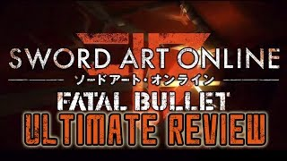 Ultimate Review - Sword Art Online: Fatal Bullet - Good Game betrayed by Story and Marketing
