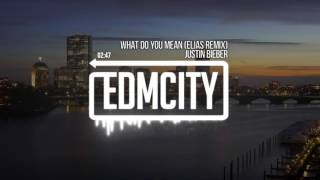 Justin Bieber What Do You Mean ELIAS Remix
