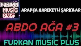 ABDO AĞA - Arapça Hareketli Müzikler #3 #FurkanMusicPlus