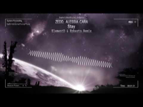 Zedd, Alessia Cara - Stay (ElementD & Ephesto Remix) [HQ Free]