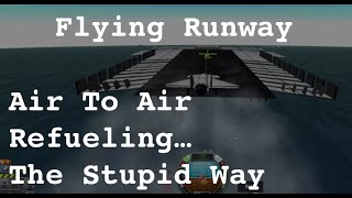 Air To Air Refueling... With a Flying Runway
