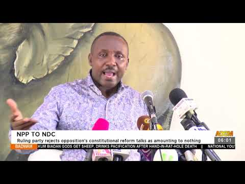 NPP to NDC: Ruling party rejects opposition's constitutional reform talks - Badwam News (27-8-21)