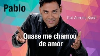 Pablo -- Quase me chamou de amor (Dvd - Arrocha Brasil) Vídeo Oficial