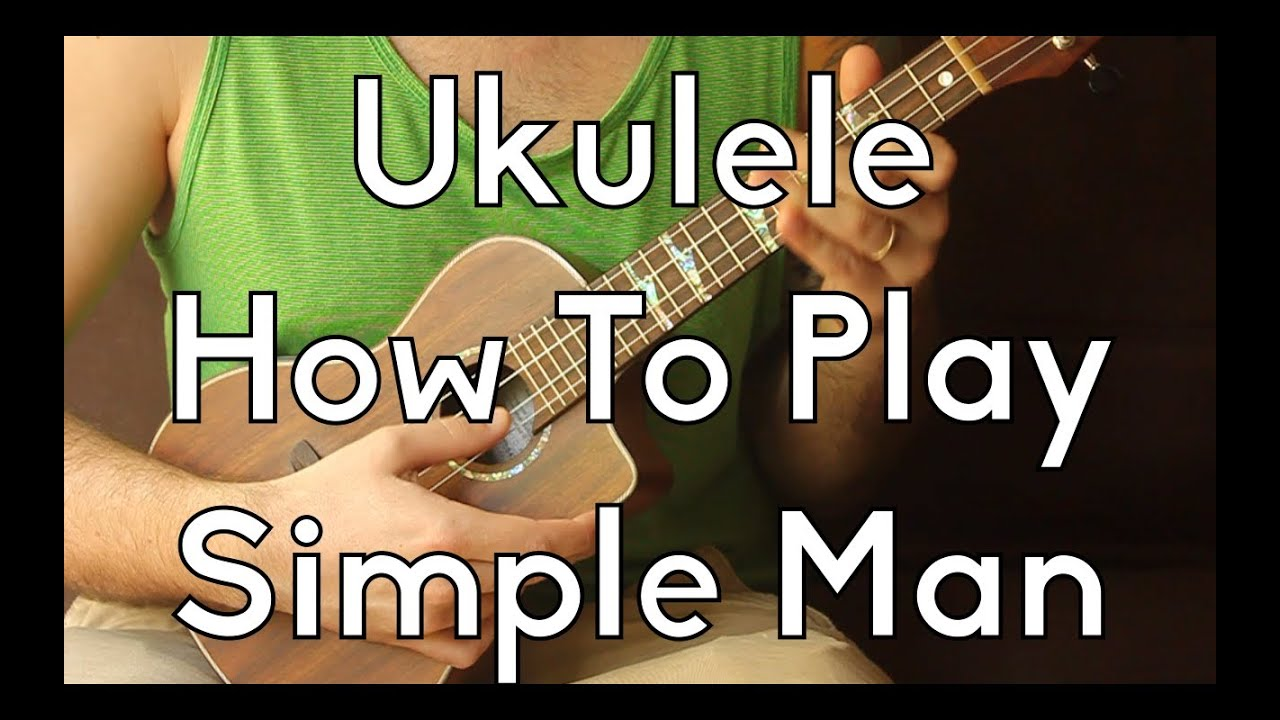 how to play simple man easy strummer version easy ukulele ukulele song tutorial for. Black Bedroom Furniture Sets. Home Design Ideas