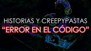 """Historias y Creepypastas: """"Error en el código"""""""