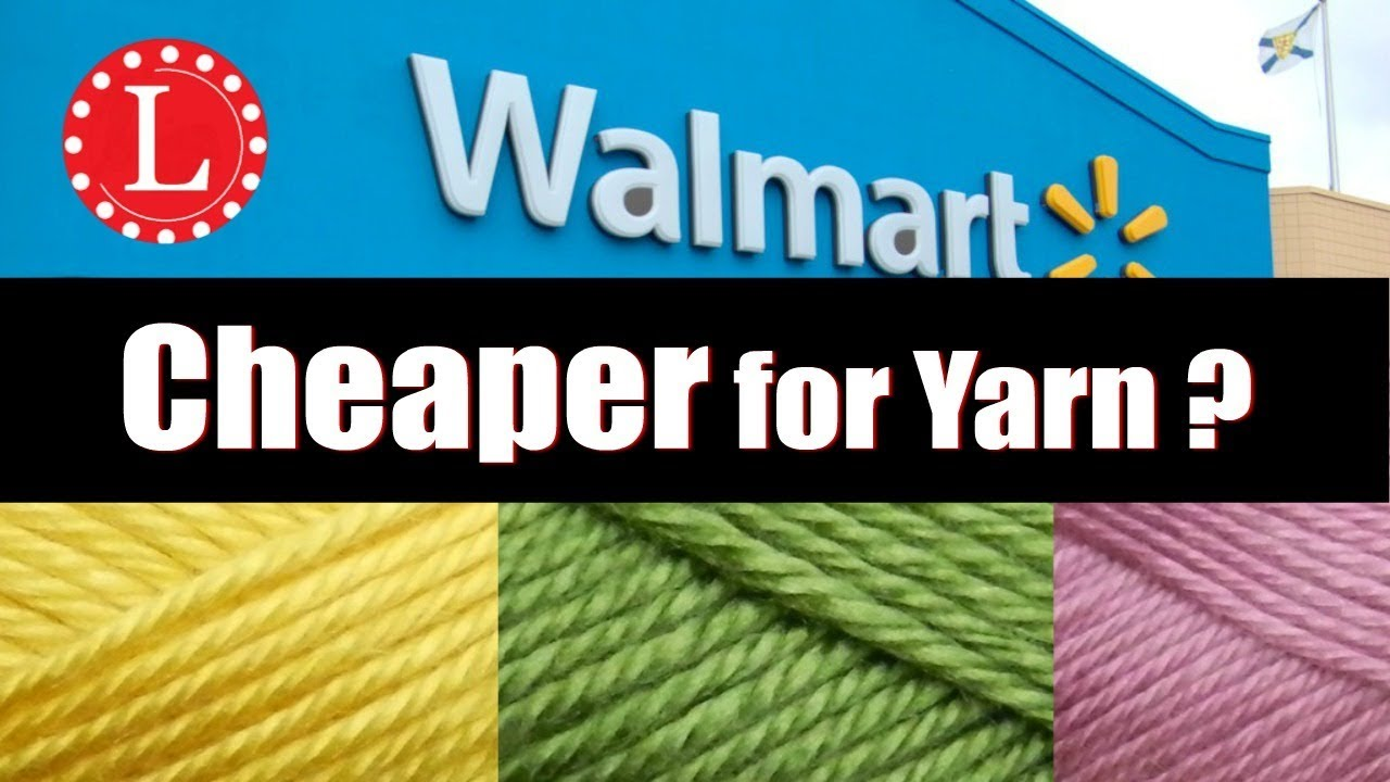 Yarn At Walmart Is It Cheaper To Buy Your Yarn At Walmart Instead
