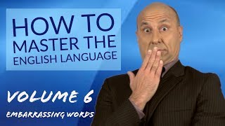 How To Master The English Language, Volume 6 - Embarrassing Words