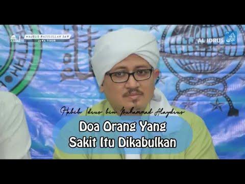 Doa Orang Sakit Itu Dikabulkan Al Habib Idrus Bin Muhammad Al Aydrus