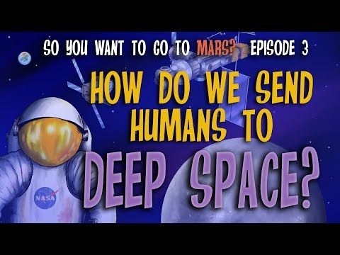 So You Want to Go To Mars?  Episode 3: How Do We Send Humans to Deep Space?