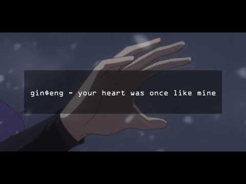 gin$eng - your heart was once like mine