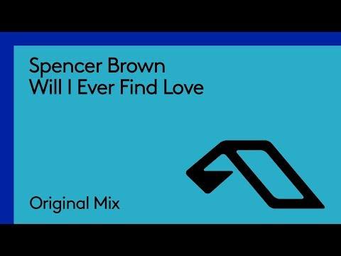 Spencer Brown - Will I Ever Find Love
