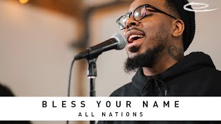ALL NATIONS MUSIC - Bless Your Name: Song Session
