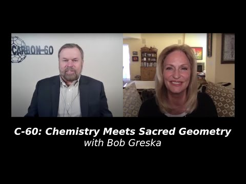C-60: Chemistry Meets Sacred Geometry with Bob Greska, Formulator, C-60.com