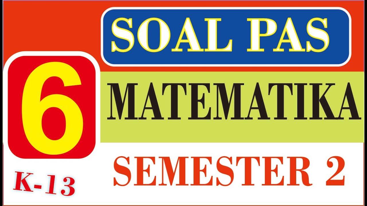 Soal Pas Matematika Kelas 6 Semester 2 K13 Revisi 2018 Youtube