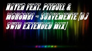 Nayer Feat. Pitbull & Mohombi - Suavemente (DJ Swid Extended Mix