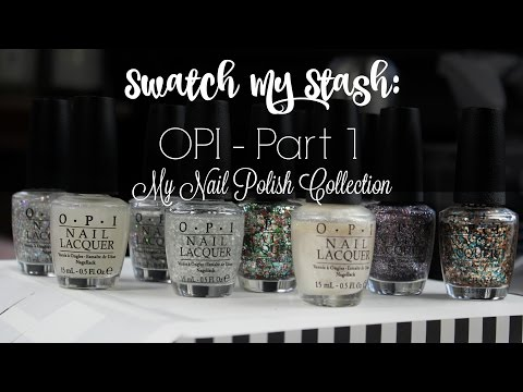 Swatch My Stash: OPI Part 1 | My Nail Polish Collection