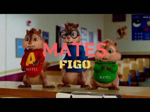 MATES - FIGO (Chipmunks Version)
