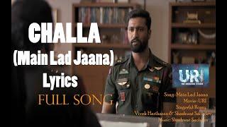 Challa (Main lad jaana) song lyrics | URI MOVIE   | VICKY KAUSHAL | YAMI GAUTAM | SHASHWAT SACHDEV