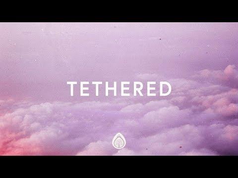 Phil Wickham ~ Tethered (Lyrics)