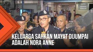 Keluarga sahkan mayat dijumpai adalah Nora Anne - Ketua Polis Negeri Sembilan