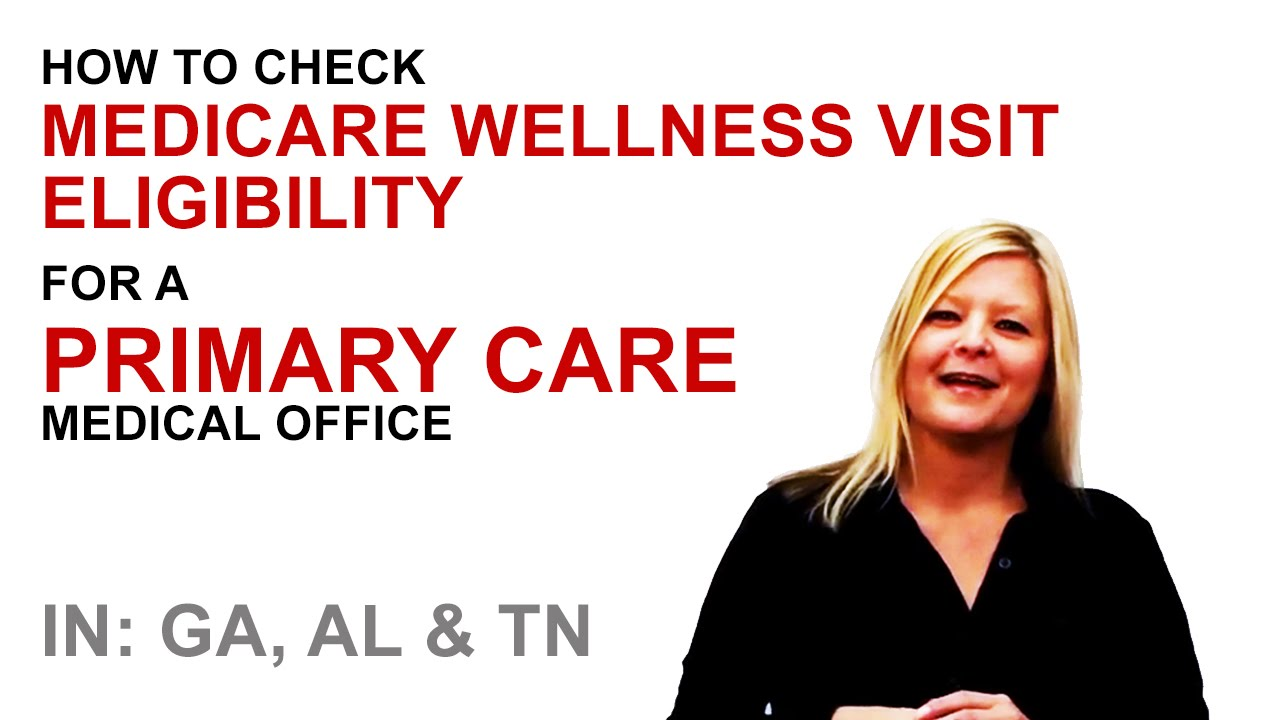 How To Check Medicare Wellness Visit Eligibility For A Primary Care Medical  Office In Ga, Al & Tn