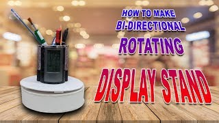 How to Make Bi-Directional Rotating Display/Exhibition Stand for Jewelry/Mobile/Showpiece/Antique