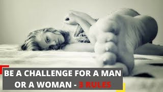 Be a challenge for a man or a woman - 3 rules