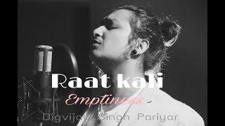 Raat Kali | Emptiness | Digvijay Singh Pariyar | Kishore kumar | Love mashup 2017
