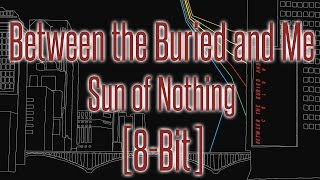 Between the Buried and Me - Sun of Nothing [8-bit]