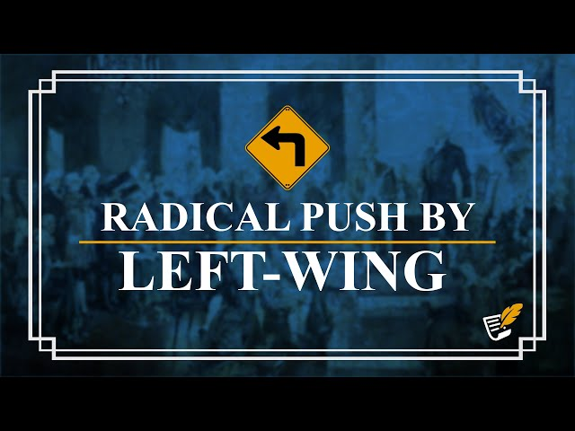 Radical Push by Left-Wing | Constitution Corner