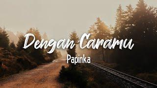 Papinka Band - dengan caramu (lirik)