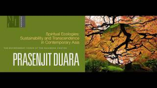 Prasenjit Duara on Spiritual Ecologies: Sustainability and Transcendence in Contemporary Asia