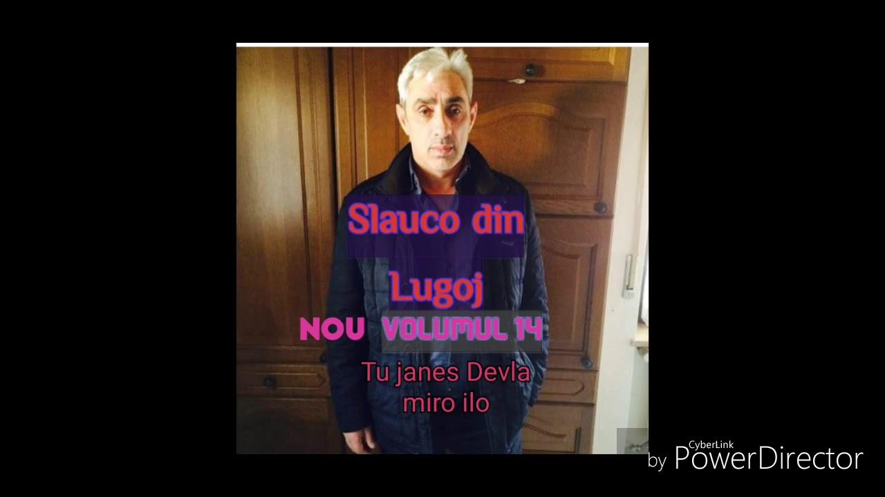 Slauco din Lugoj - Tu janes Devla miro..Nou 2018