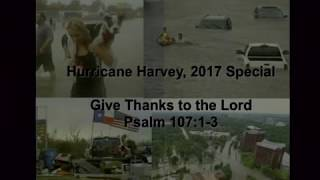 02 - Hurricane Harvey Special - Give Thanks to the Lord - Part 2