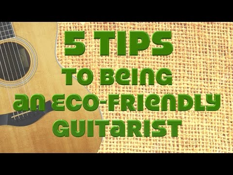 5 Tips to Being an Earth-Friendly Guitarist