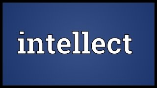 Intellect Meaning