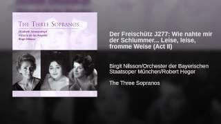 Der Freischütz J277: Wie nahte mir der Schlummer... Leise, leise, fromme Weise (Act II)