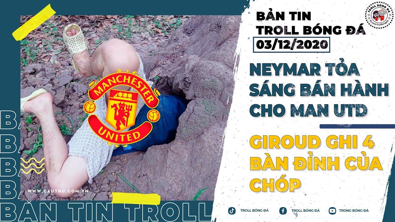 Bản Tin Troll Bóng Đá Ngày 3/12:Neymar tỏa sáng bán hành cho Man Utd| Giroud ghi 4 bàn đỉnh của chóp
