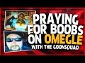 """OMEGLE: PRAYING FOR BOOBS with the #GOONSQUAD """"OMEGLE FUNNY MOMENTS"""""""