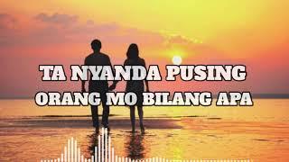 Download Mp3 Lagu Ta Nyanda Pusing Orang Mo Bilang Apa