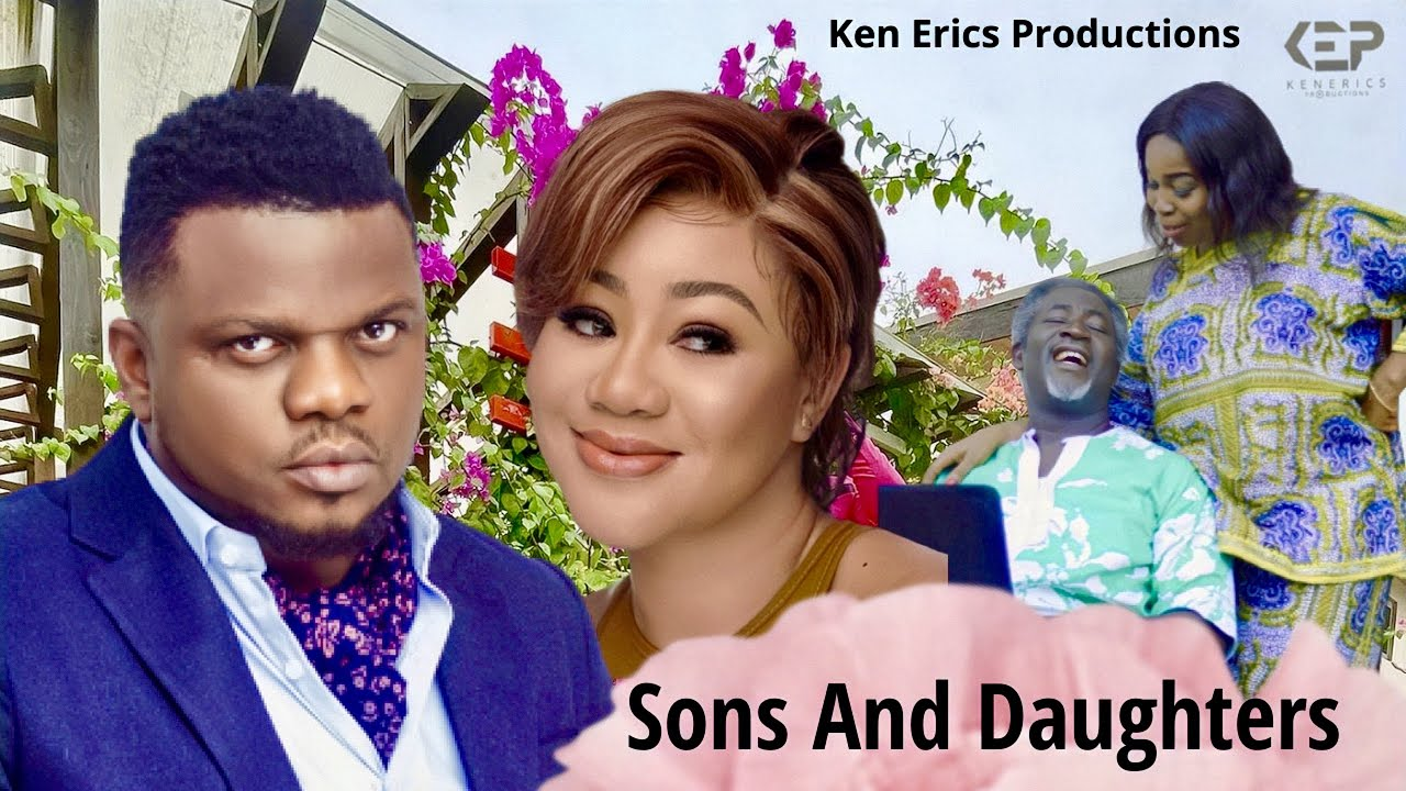 Download SONS AND DAUGHTERS PART 3 - Ken Erics New Movie Latest Nigerian Nollywood Movie Full HD