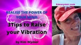 3 Top Tips to Raise your Vibration.