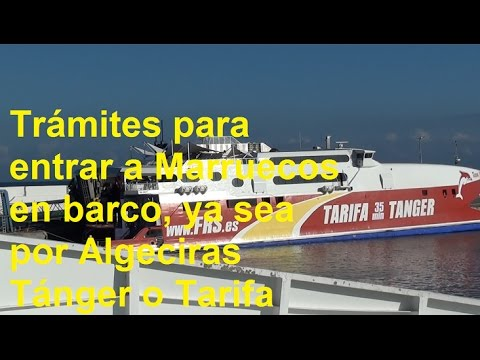 Trámites para entrar a Marruecos en Ferry, ya sea por Algeciras, Tánger o Tarifa