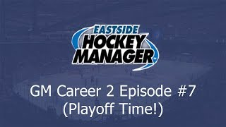 It's Playoff Time!!!   Let's Play Eastside Hockey Manager 2019 #7