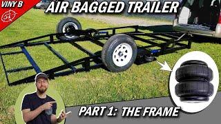 AIR BAGGED TRAILER: Part 1: The FRAME